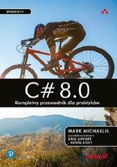 C# 8.0. Kompletny przewodnik dla praktyków.