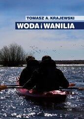 Woda i wanilia. Opowieść o Sekcji Turystyki Wodnej PTK/PTTK we Włocławku i Włocławskim Klubie Wodnia