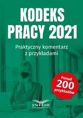 Kodeks Pracy 2021.Praktyczny komentarz z przykładami