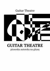 Guitar Theatre — piosenka autorska na gitarę