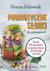 Probiotyczne słoiki dla zabieganych. Ponad 100 przepisów na pyszne dania dla Twojego zdrowia
