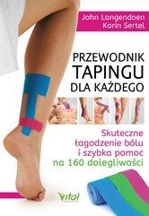Przewodnik tapingu dla każdego. Skuteczne łagodzenie bólu i szybka pomoc na 160 dolegliwości