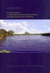 Procesy limniczne w strefie aktywności fluwialnej rzeki Bug pomiędzy Dorohuskiem a Włodawą