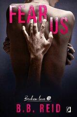 Fear Us. Broken Love. Tom 3