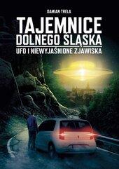 Tajemnice Dolnego Śląska UFO i niewyjaśnione zjawiska