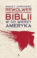 Rewolwer obok Biblii W co wierzy Ameryka