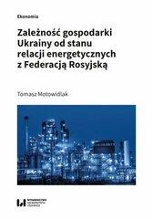 Zależność gospodarki Ukrainy od stanu relacji energetycznych z Federacją Rosyjską