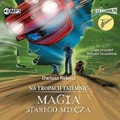 Na tropach tajemnic T.3 Magia starego.. audiobook