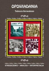 Opowiadania Tadeusza Borowskiego. Streszczenie, analiza, interpretacja
