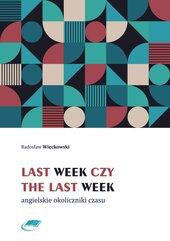 Last week czy the last week. Angielskie okoliczniki czasu