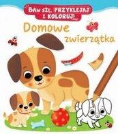 Domowe zwierzątka. Baw się, przyklejaj i koloruj!