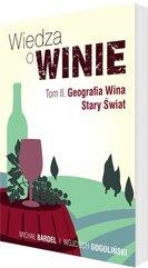 Wiedza o winie T.2 Geografia Wina. Stary Świat