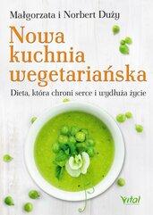 Nowa kuchnia wegetariańska. Dieta, która chroni serce i wydłuża życie