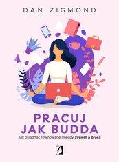 Pracuj jak Budda. Jak osiągnąć równowagę między życiem a pracą