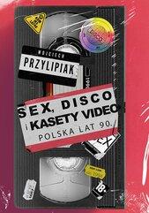 Sex, disco i kasety video. Polska lat 90.