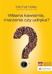 Własna kawiarnia, marzenie czy udręka?