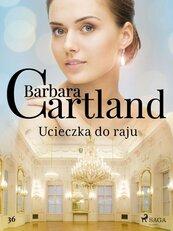 Ucieczka do raju - Ponadczasowe historie miłosne Barbary Cartland