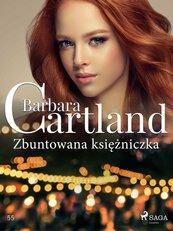Zbuntowana księżniczka - Ponadczasowe historie miłosne Barbary Cartland