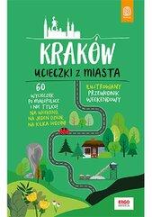 Kraków Ucieczki z miasta Ilustrowany przewodnik weekendowy
