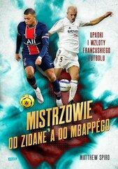 Mistrzowie Od Zidane'a do Mbappégo