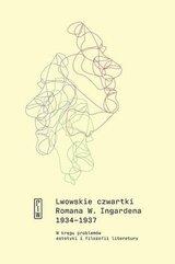 Lwowskie czwartki Romana W. Ingardena 1934−1937. W kręgu problemów estetyki i filozofii literatury