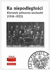 Ku niepodległości Kierunek północno-wschodni (1918-1923)