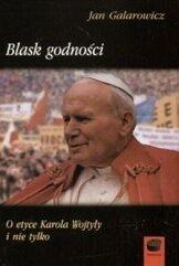 Blask godności. O etyce Karola Wojtyły i nie tylko
