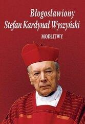 Błogosławiony Stefan Kardynał Wyszyński. Modlitwy