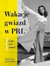 Wakacje gwiazd w PRL Cały ten szpan