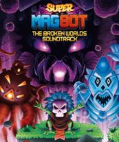 Super Magbot Soundtrack - Broken Worlds