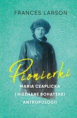 Pionierki Maria Czaplicka i nieznane bohaterki antropologii