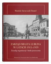 Zarząd miasta Lublina w latach 1915-1939 Zasady organizacji i funkcjonowania