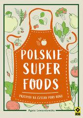 Polskie superfoods Przepisy na cztery pory roku