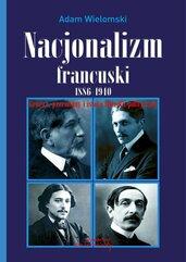 Nacjonalizm francuski 1886 - 1940. Geneza, przemiany i istota filozofii politycznej