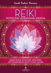 Reiki – skuteczne uzdrawianie energią. Obudź swoje intuicyjne zdolności, aby samodzielnie leczyć ciało i duszę