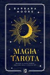 Magia tarota. Wszystko, co musisz wiedzieć, aby zrobić odczyt z dowolnej talii