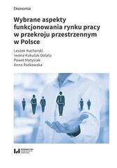 Wybrane aspekty funkcjonowania rynku pracy w przekroju przestrzennym w Polsce
