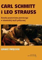 Carl Schmitt i Leo Strauss. Krytyka pozytywizmu prawniczego w niemieckiej myśli politycznej
