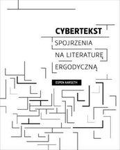 Cybertekst. Perspektywy literatury ergodycznej