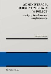 Administracja ochrony zdrowia w Polsce – między świadczeniem a reglamentacją