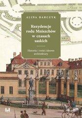 Rezydencje rodu Mniszchów w czasach saskich. Historia i treści ideowe architektury