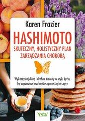 Hashimoto - skuteczny, holistyczny plan zarządzania chorobą. Wykorzystaj dietę i drobne zmiany w stylu życia, by zapanować