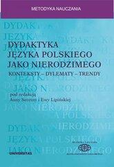 Dydaktyka języka polskiego jako nierodzimego: konteksty – dylematy – trendy