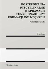 Postępowania dyscyplinarne w sprawach funkcjonariuszy formacji policyjnych. Modele i zasady