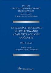 System Prawa Administracyjnego Procesowego. Czynności procesowe w postępowaniu administracyjnym ogólnym. Tom 2. Część 3
