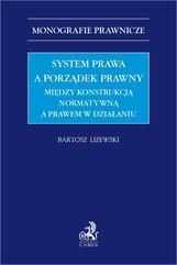 System prawa a porządek prawny. Między konstrukcją normatywną a prawem w działaniu