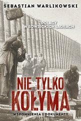 Polacy w sowieckich łagrach Nie tylko Kołyma