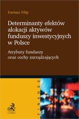 Determinanty efektów alokacji aktywów funduszy inwestycyjnych w Polsce. Atrybuty funduszy oraz cechy zarządzających