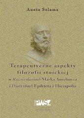 """Terapeutyczne aspekty filozofii stoickiej w """"Rozmyślaniach"""" Marka Aureliusza i """"Diatrybach"""" Epikteta z Hierapolis"""