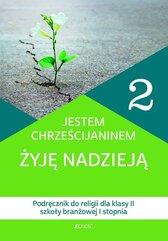 Katechizm 2 Jestem chrześcijaninem Żyję nadzieją Podręcznik do religii dla klasy II szkoły branżowej I stopnia